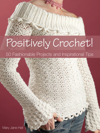 Positively Crochet! by Mary Jane Hall