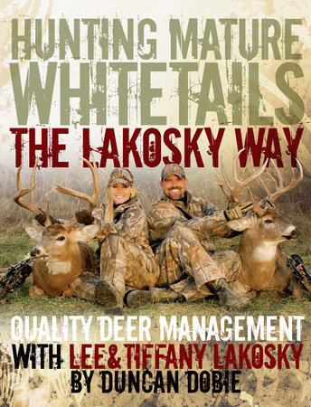 Hunting Mature Whitetails the Lakosky Way by Lee Lakosky and Tiffany Lakosky