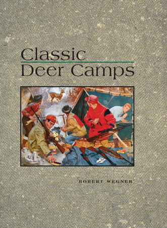 Classic Deer Camps by Robert Wagner