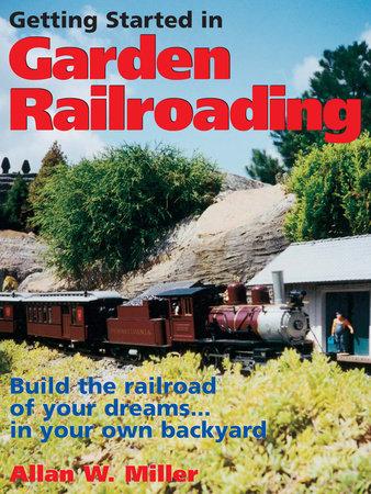Getting Started in Garden Railroading by Allan W. Miller