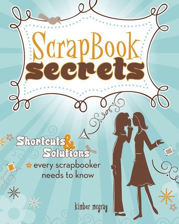 Scrapbook Secrets by Kimber Mcgray