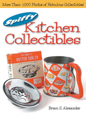 Spiffy Kitchen Collectibles by Brian Alexander