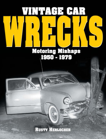 Vintage Car Wrecks Motoring Mishaps 1950-1979 by Rusty Herlocher