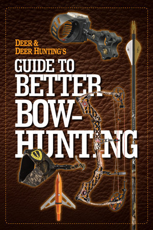 Deer & Deer Hunting's Guide to Better Bow-Hunting by