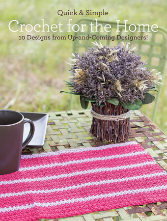 Quick & Simple Crochet for the Home by Melissa Armstrong and Tanis Galik