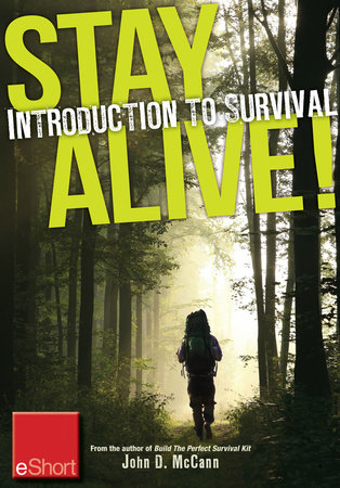 Stay Alive - Introduction to Survival Skills eShort by John McCann