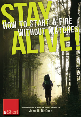 Stay Alive - How to Start a Fire without Matches eShort by John McCann