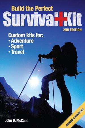 Build the Perfect Survival Kit by John D. McCann