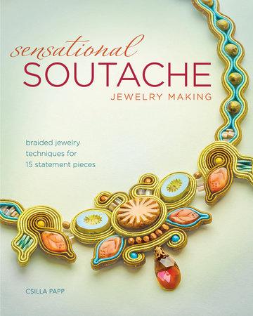 Sensational Soutache Jewelry Making by Csilla Papp