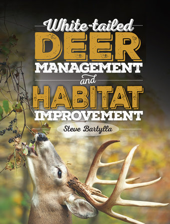 White-tailed Deer Management and Habitat Improvement by Steve Bartylla