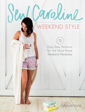 Sew Caroline Weekend Style by Caroline Hulse
