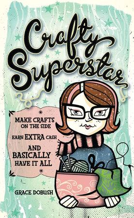 Crafty Superstar by Grace Dobush