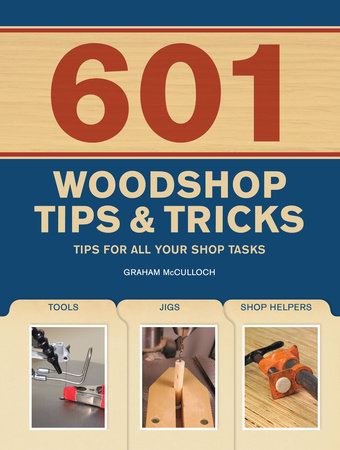601 Woodshop Tips & Tricks by Graham McCullouch