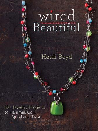 Wired Beautiful by Heidi Boyd
