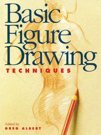 Basic Figure Drawing Techniques by Greg Albert