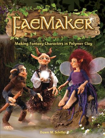 FaeMaker by Dawn M. Schiller