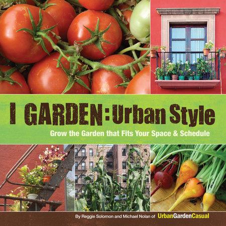 I Garden - Urban Style by Reggie Solomon and Michael Nolan