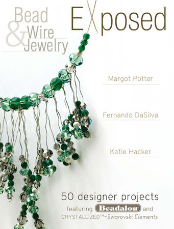 Bead And Wire Jewelry Exposed by Margot Potter and Katie Hacker