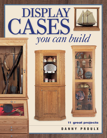 Display Cases You Can Build by Danny Proulx