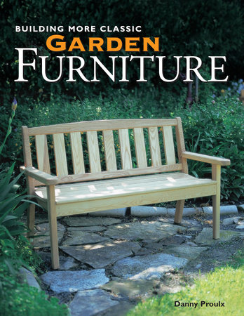 Building More Classic Garden Furniture by Danny Proulx