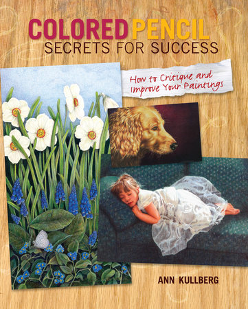 Colored Pencil Secrets for Success by Ann Kullberg