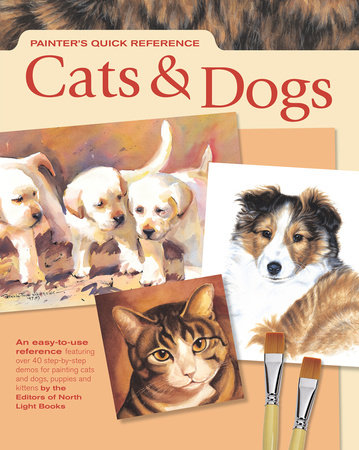 Painter's Quick Reference - Cats & Dogs by Editors of North Light Books