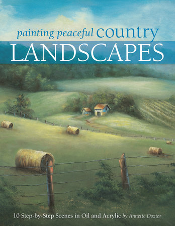 Painting Peaceful Country Landscapes by Annette Dozier