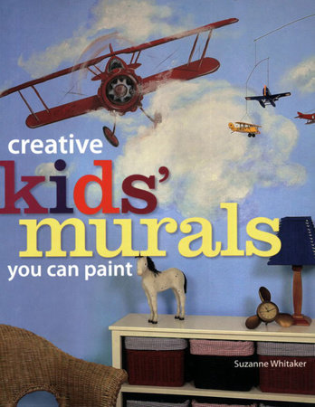 Creative Kids' Murals You Can Paint by Suzanne Whitaker