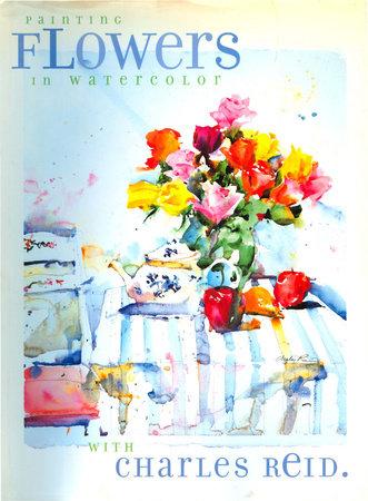 Painting Flowers in Watercolor with Charles Reid by Charles Reid