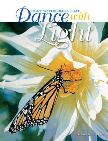 Paint Watercolors That Dance with Light by Elizabeth Kincaid