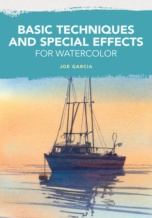 Basic Techniques and Special Effects for Watercolor by Joe Garcia