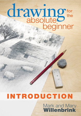 Drawing for the Absolute Beginner, Introduction by Mark Willenbrink