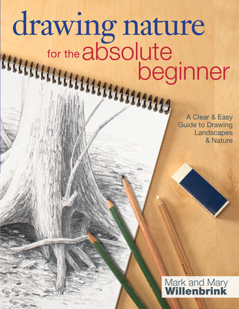 Drawing Nature for the Absolute Beginner by Mark Willenbrink and Mary Willenbrink