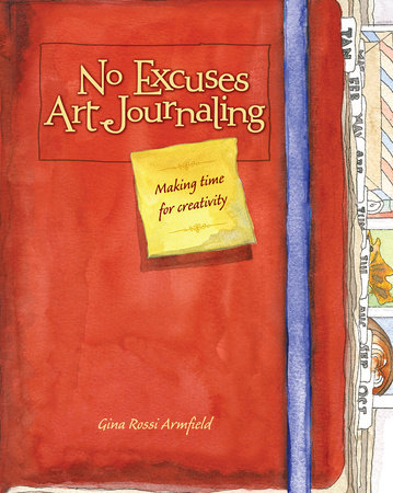No Excuses Art Journaling by Gina Rossi Armfield
