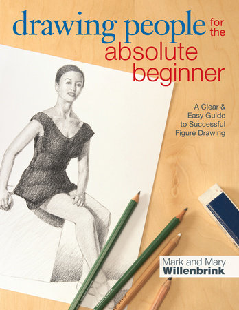 Drawing People for the Absolute Beginner by Mark Willenbrink and Mary Willenbrink
