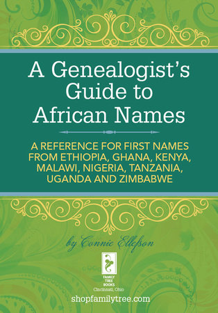 A Genealogist's Guide to African Names by Connie Ellefson