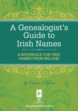 A Genealogist's Guide to Irish Names by Connie Ellefson