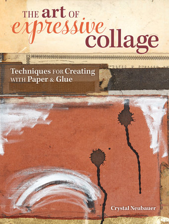 The Art of Expressive Collage by Crystal Neubauer