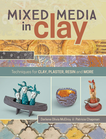 Mixed Media In Clay by Darlene Olivia McElroy and Pat Chapman