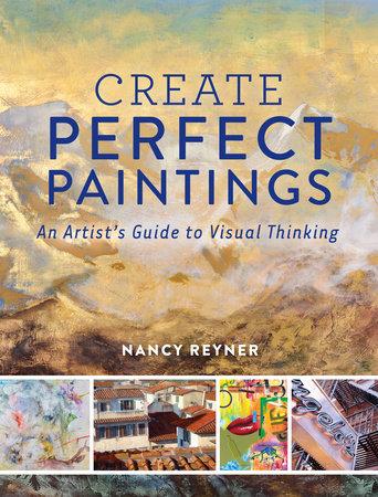 Create Perfect Paintings by Nancy Reyner