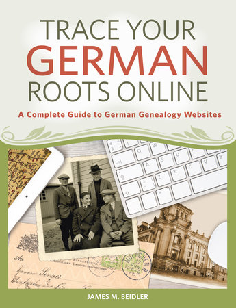 Trace Your German Roots Online by James M. Beidler