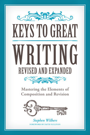 Keys to Great Writing Revised and Expanded by Stephen Wilbers and Faith Sullivan