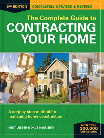 The Complete Guide to Contracting Your Home by Kent Lester and Dave McGuerty