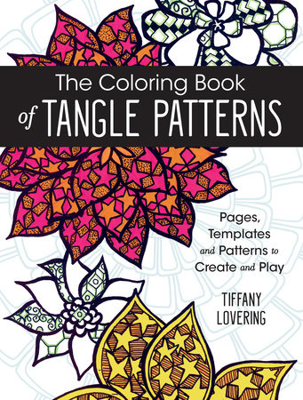 The Coloring Book of Tangle Patterns by Tiffany Lovering