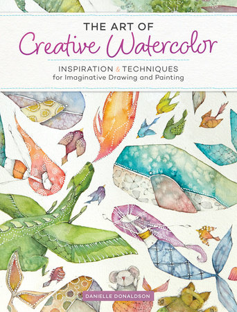 The Art of Creative Watercolor by Danielle Donaldson