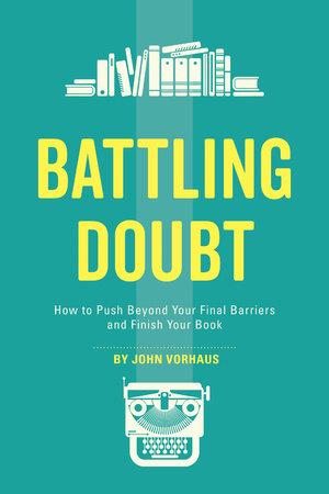 Battling Doubt by John Vorhaus