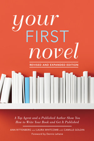 Your First Novel Revised and Expanded Edition by Ann Rittenberg, Laura Whitcomb and Camille Goldin