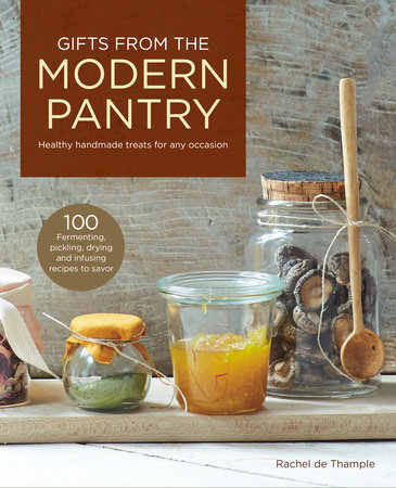 Gifts from the Modern Pantry by Rachel de Thample