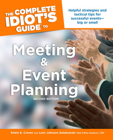 The Complete Idiot's Guide to Meeting & Event Planning, 2E by Robin E. Craven and Lynn Johnson Golabowski