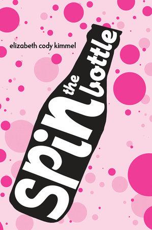 Spin The Bottle by Elizabeth Cody Kimmel